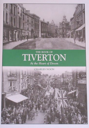 The Book of Tiverton - At the Heart of Devon, by Charles Noon